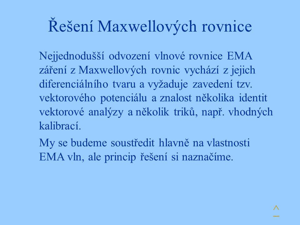 Řešení Maxwellových rovnice Nejjednodušší odvození vlnové rovnice EMA záření z Maxwellových rovnic vychází z jejich diferenciálního tvaru a vyžaduje z