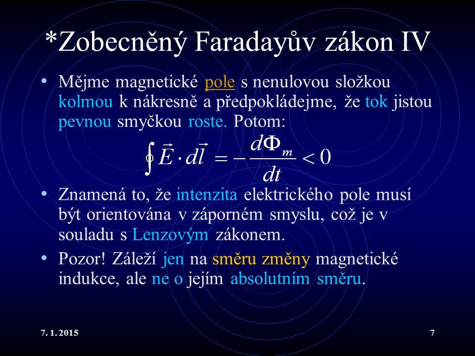 7. 1. 20157 *Zobecněný Faradayův zákon IV Mějme magnetické pole s nenulovou složkou kolmou k nákresně a předpokládejme, že tok jistou pevnou smyčkou r