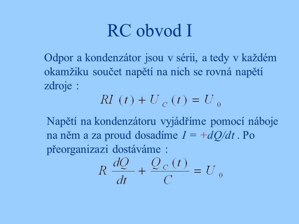 RC obvod I Odpor a kondenzátor jsou v sérii, a tedy v každém okamžiku součet napětí na nich se rovná napětí zdroje : Napětí na kondenzátoru vyjádříme