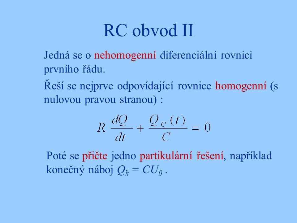 RC obvod II Jedná se o nehomogenní diferenciální rovnici prvního řádu. Řeší se nejprve odpovídající rovnice homogenní (s nulovou pravou stranou) : Pot