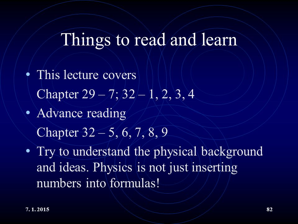 7. 1. 201582 Things to read and learn This lecture covers Chapter 29 – 7; 32 – 1, 2, 3, 4 Advance reading Chapter 32 – 5, 6, 7, 8, 9 Try to understand