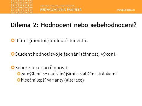 www.ped.muni.cz Dilema 2: Hodnocení nebo sebehodnocení.