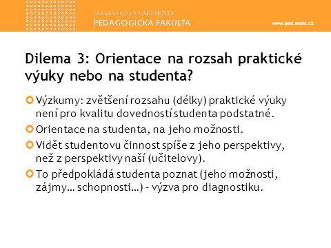 Dilema 3: Orientace na rozsah praktické výuky nebo na studenta.