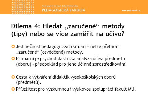 """www.ped.muni.cz Dilema 4: Hledat """"zaručené metody (tipy) nebo se více zaměřit na učivo."""