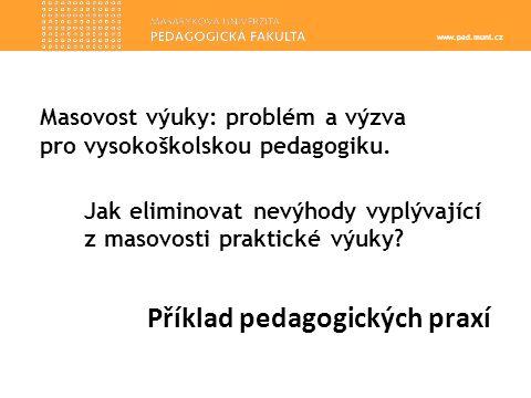 www.ped.muni.cz Příklad pedagogických praxí Masovost výuky: problém a výzva pro vysokoškolskou pedagogiku.