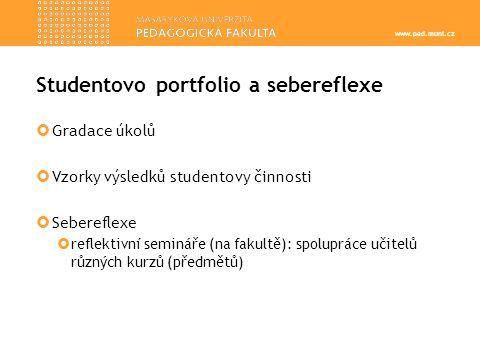 www.ped.muni.cz  Gradace úkolů  Vzorky výsledků studentovy činnosti  Sebereflexe  reflektivní semináře (na fakultě): spolupráce učitelů různých kurzů (předmětů) Studentovo portfolio a sebereflexe