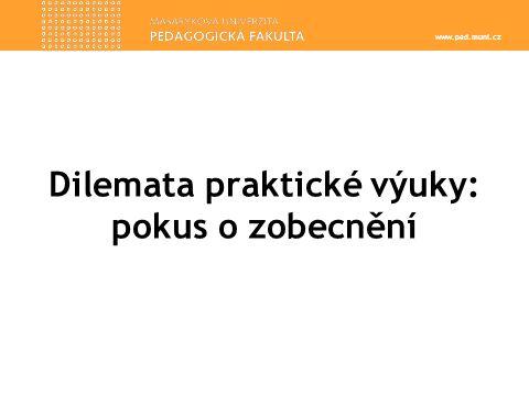 www.ped.muni.cz Dilemata praktické výuky: pokus o zobecnění
