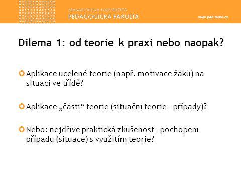 www.ped.muni.cz Dilema 1: od teorie k praxi nebo naopak.