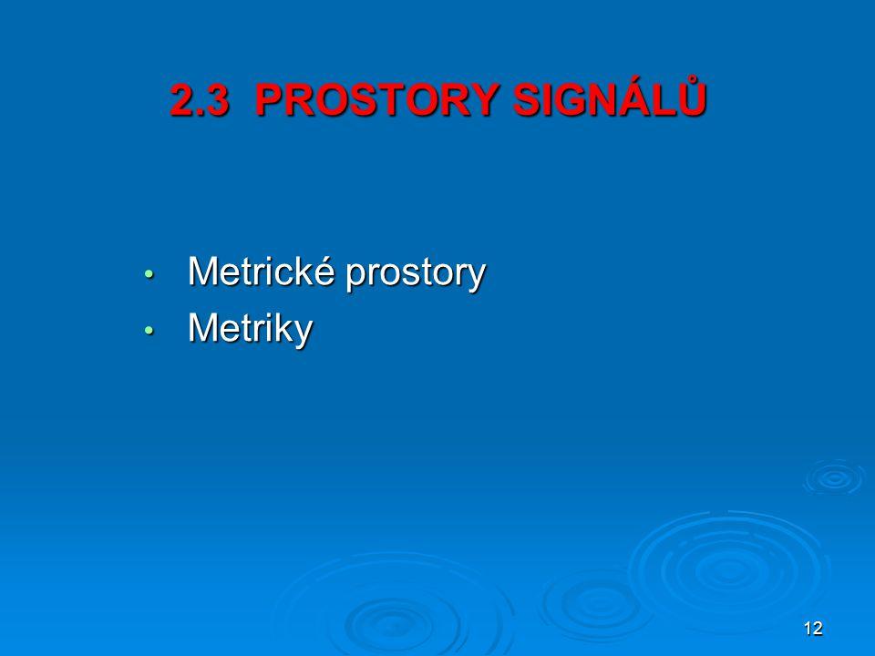 12 2.3 PROSTORY SIGNÁLŮ Metrické prostory Metrické prostory Metriky Metriky