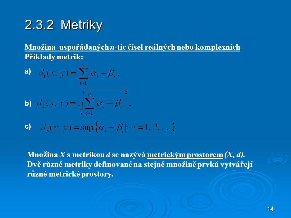 14 2.3.2 Metriky Množina X s metrikou d se nazývá metrickým prostorem (X, d).