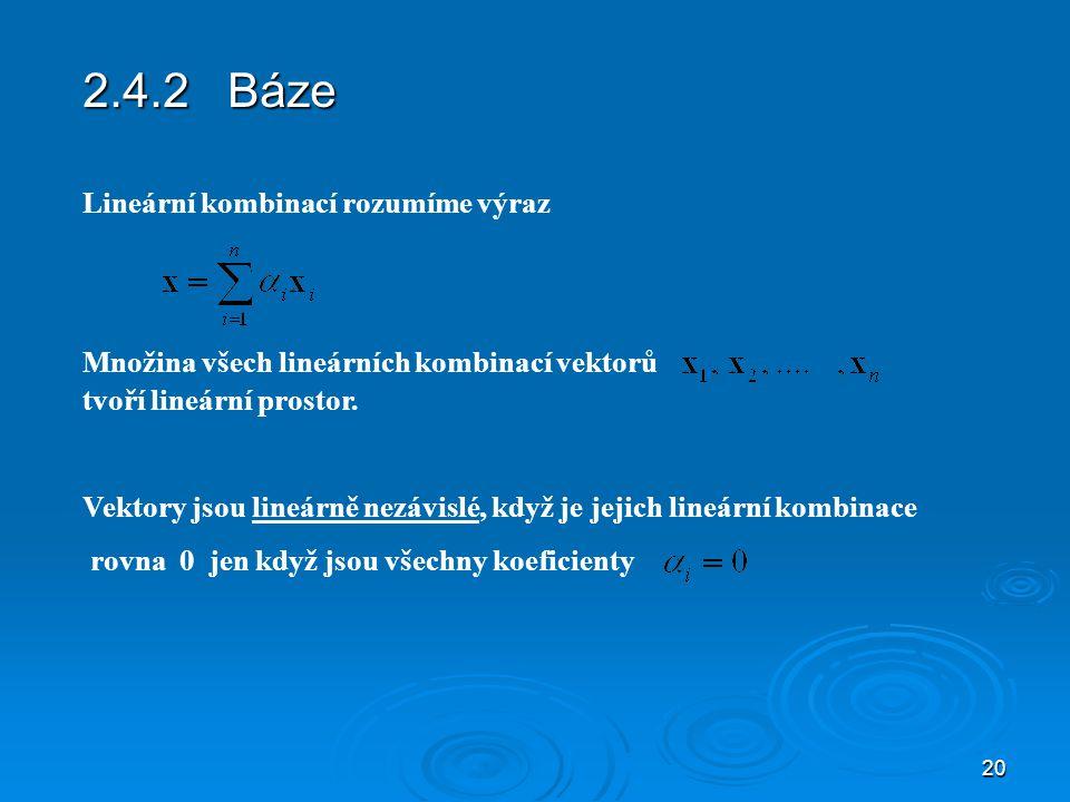 20 2.4.2 Báze Lineární kombinací rozumíme výraz Množina všech lineárních kombinací vektorů tvoří lineární prostor.