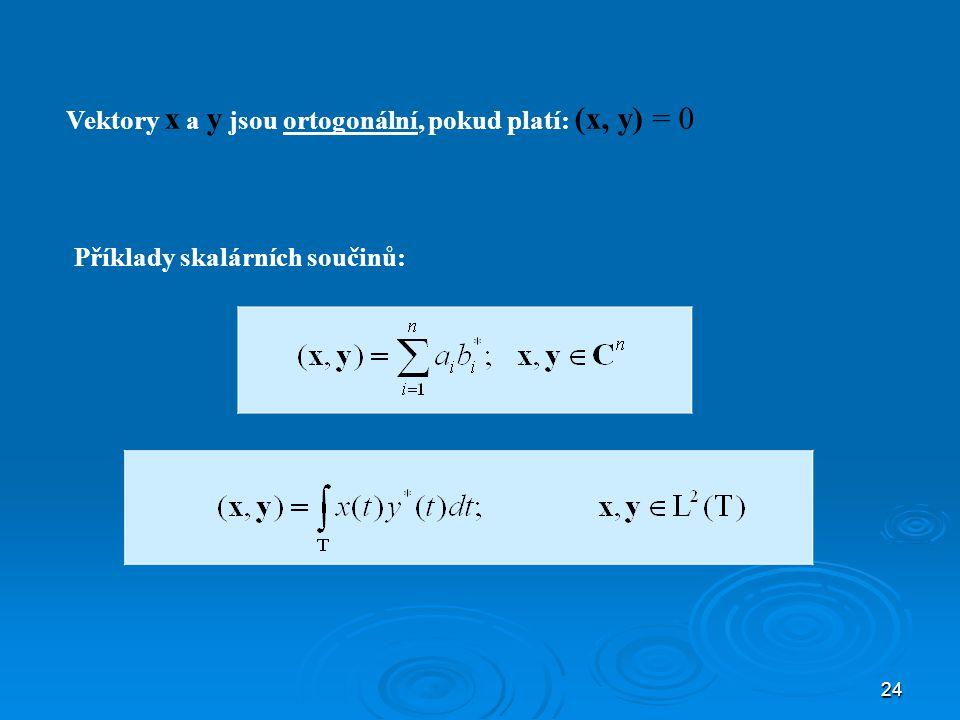 24 Vektory x a y jsou ortogonální, pokud platí: (x, y) = 0 Příklady skalárních součinů: