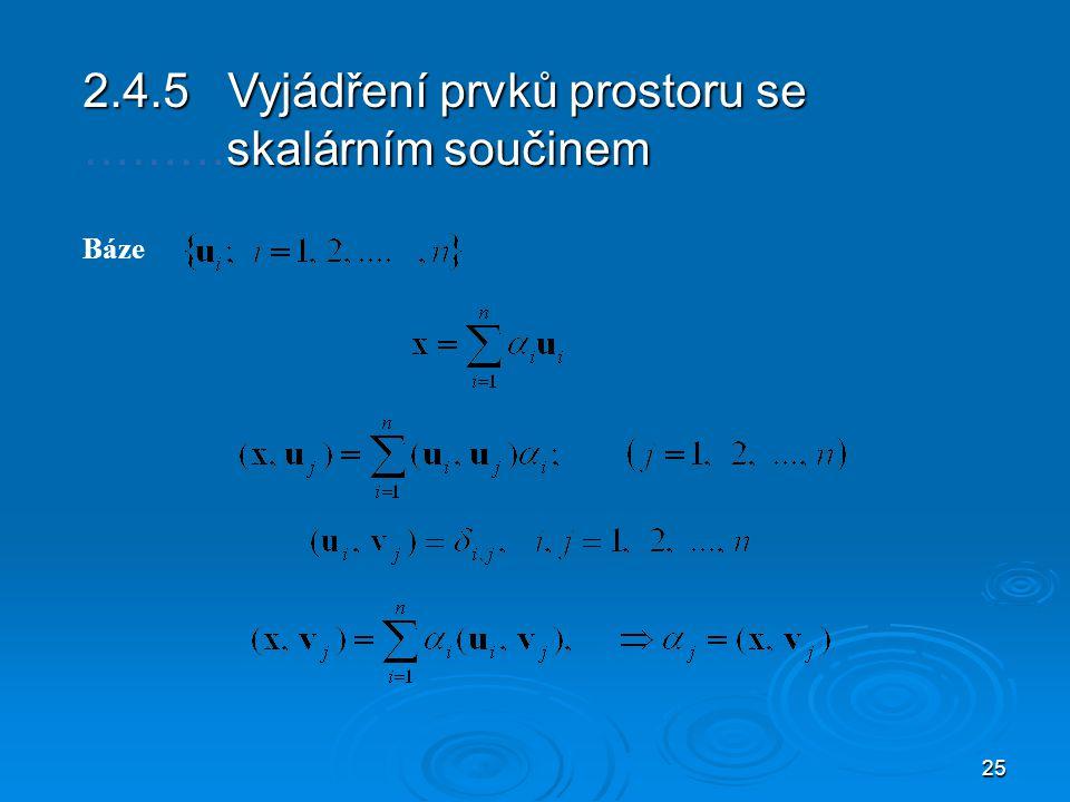 25 2.4.5 Vyjádření prvků prostoru se skalárním součinem 2.4.5 Vyjádření prvků prostoru se ………skalárním součinem Báze