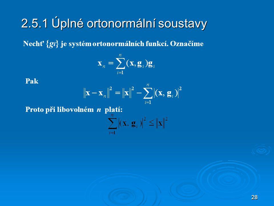 28 2.5.1 Úplné ortonormální soustavy Nechť {g i } je systém ortonormálních funkcí.