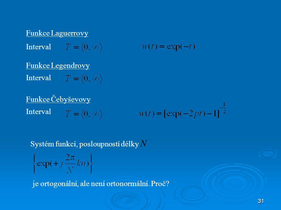 31 Funkce Laguerrovy Interval Funkce Legendrovy Interval Funkce Čebyševovy Interval Systém funkcí, posloupností délky N je ortogonální, ale není ortonormální.