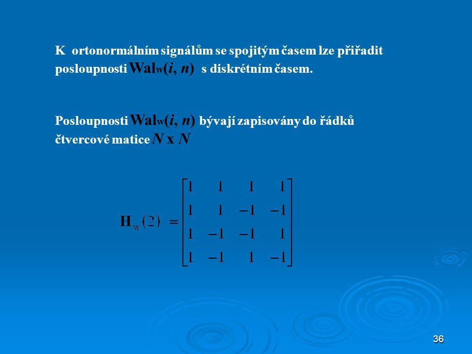 36 K ortonormálním signálům se spojitým časem lze přiřadit posloupnosti Wal w (i, n) s diskrétním časem.