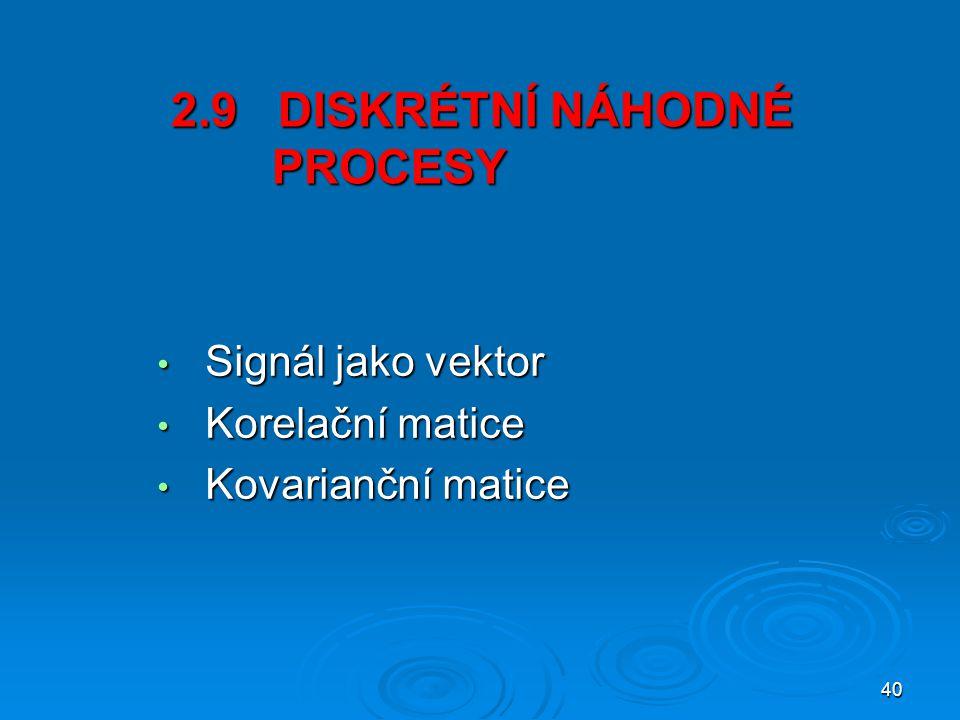 40 2.9 DISKRÉTNÍ NÁHODNÉ PROCESY 2.9 DISKRÉTNÍ NÁHODNÉ …..