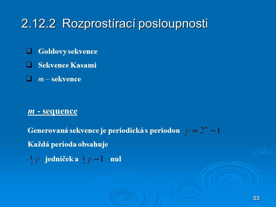 53 2.12.2 Rozprostírací posloupnosti  Goldovy sekvence  Sekvence Kasami  m – sekvence m - sequence Generovaná sekvence je periodická s periodou Každá perioda obsahuje jedniček anul
