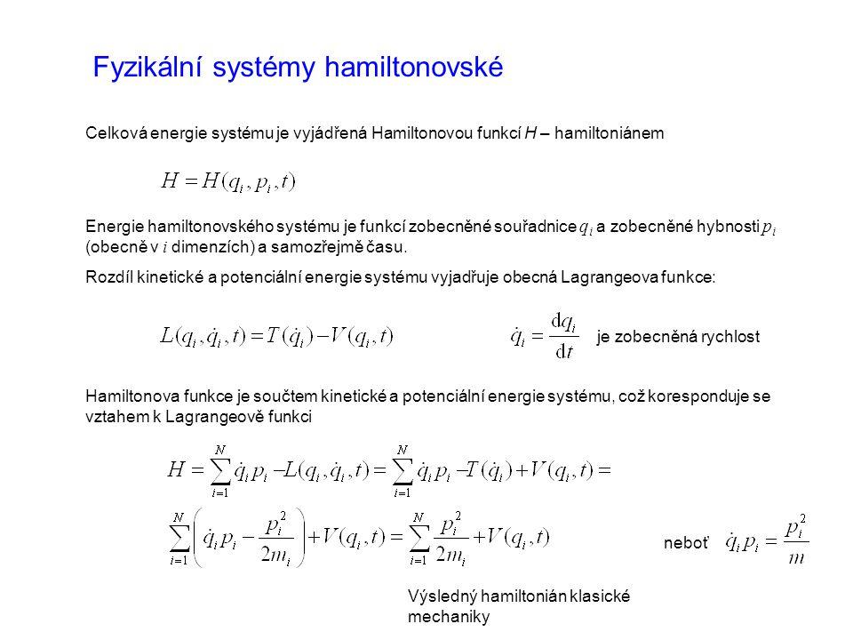 Fyzikální systémy hamiltonovské Celková energie systému je vyjádřená Hamiltonovou funkcí H – hamiltoniánem Energie hamiltonovského systému je funkcí zobecněné souřadnice q i a zobecněné hybnosti p i (obecně v i dimenzích) a samozřejmě času.