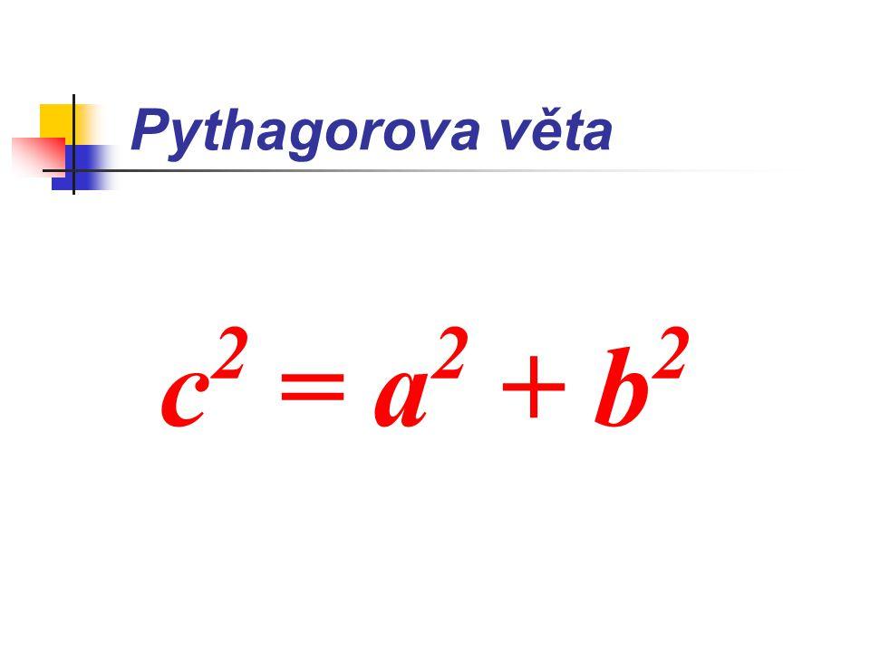 Pythagorova věta SOUČET OBSAHŮ ČTVERCŮ SESTROJENÝCH NAD ODVĚSNAMI PRAVOÚHLÉHO TROJÚHELNÍKA JE ROVEN OBSAHU ČTVERCE SESTROJENÉHO NAD PŘEPONOU