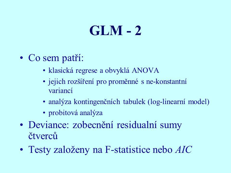 GLM - 2 Co sem patří: klasická regrese a obvyklá ANOVA jejich rozšíření pro proměnné s ne-konstantní variancí analýza kontingenčních tabulek (log-line