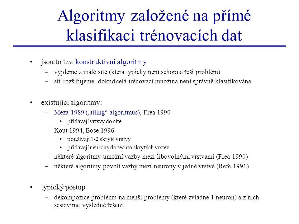 Algoritmy založené na přímé klasifikaci trénovacích dat jsou to tzv. konstruktivní algoritmy –vyjdeme z malé sítě (která typicky není schopna řeši pro