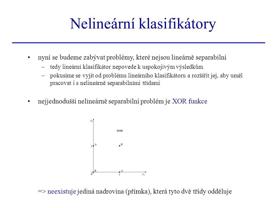 Nelineární klasifikátory nyní se budeme zabývat problémy, které nejsou lineárně separabilní –tedy lineární klasifikátor nepovede k uspokojivým výsledk