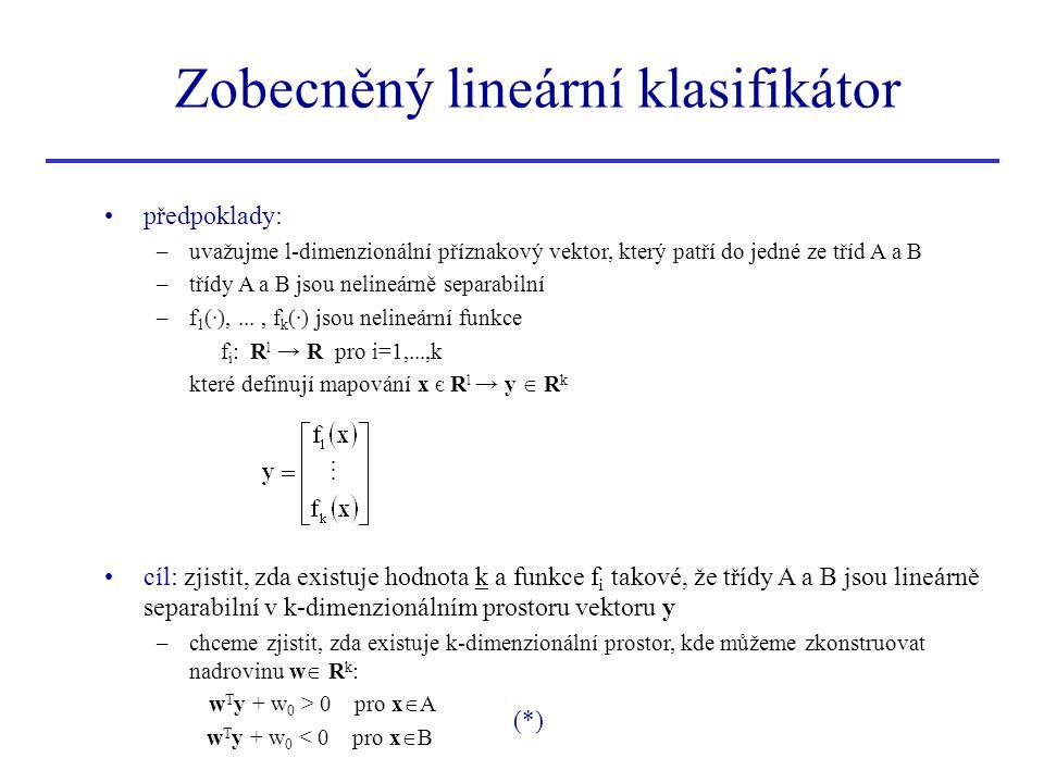 Zobecněný lineární klasifikátor předpoklady: –uvažujme l-dimenzionální příznakový vektor, který patří do jedné ze tříd A a B –třídy A a B jsou nelineá