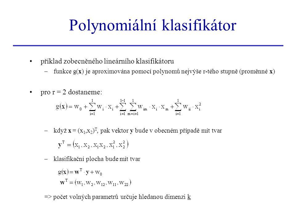 Polynomiální klasifikátor příklad zobecněného lineárního klasifikátoru –funkce g(x) je aproximována pomocí polynomů nejvýše r-tého stupně (proměnné x)