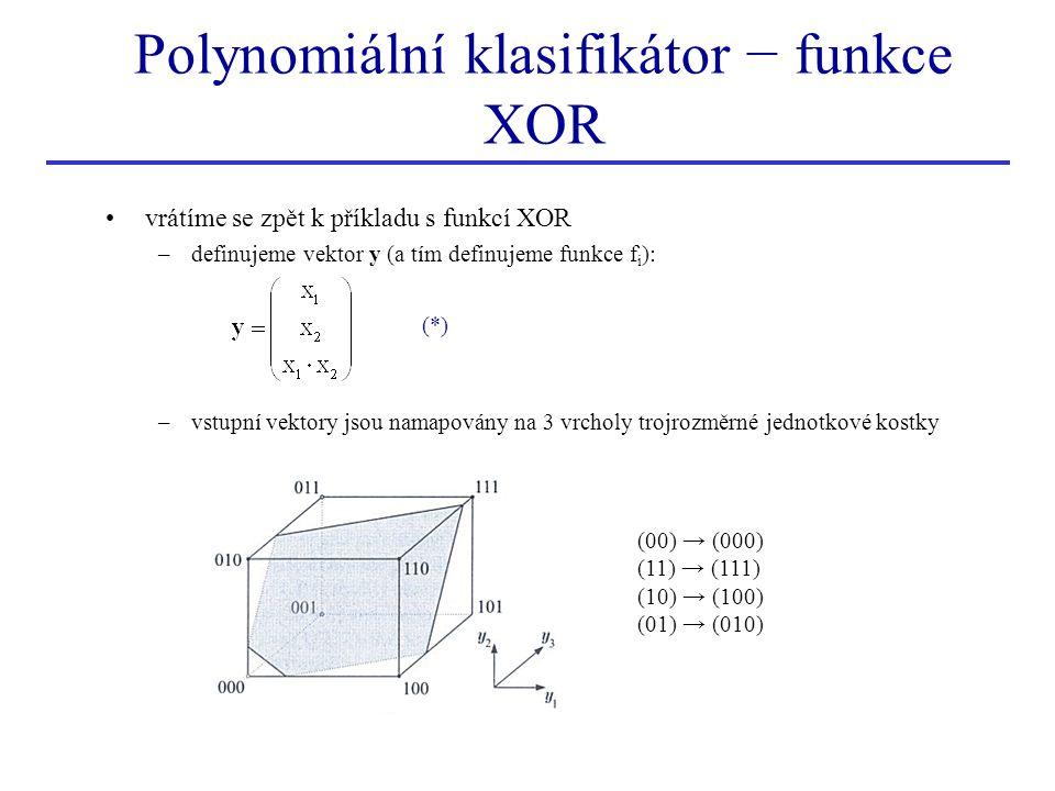 Polynomiální klasifikátor − funkce XOR vrátíme se zpět k příkladu s funkcí XOR –definujeme vektor y (a tím definujeme funkce f i ): –vstupní vektory j