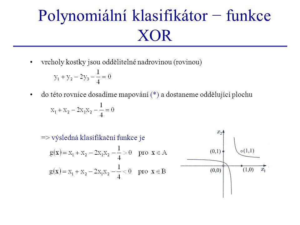 Polynomiální klasifikátor − funkce XOR vrcholy kostky jsou oddělitelné nadrovinou (rovinou) do této rovnice dosadíme mapování (*) a dostaneme oddělují