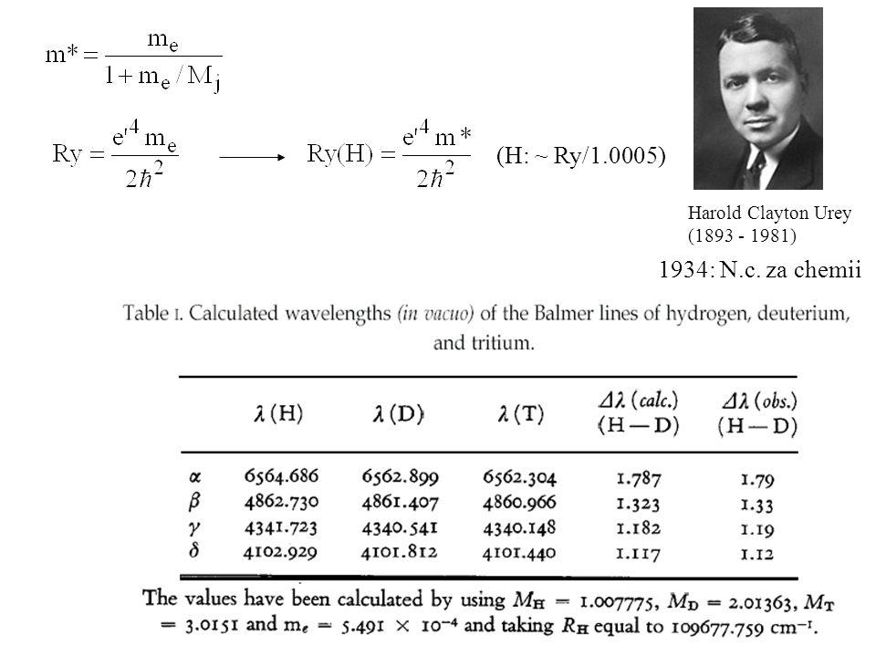 (H: ~ Ry/1.0005) Harold Clayton Urey (1893 - 1981) 1934: N.c. za chemii