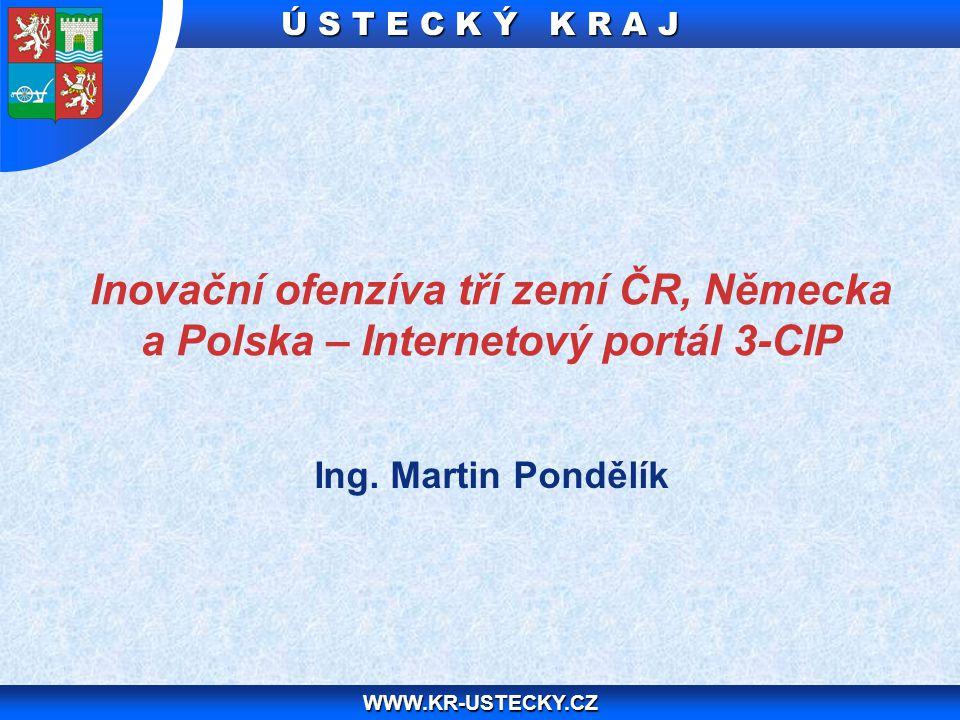 Ú S T E C K Ý K R A J WWW.KR-USTECKY.CZ 2 www.3-cip.com Inovační ofenzíva tří zemí ČR, Německa a Polska – Internetový portál 3-CIP