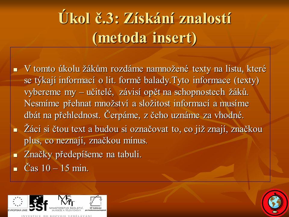 Úkol č.3: Získání znalostí (metoda insert) V tomto úkolu žákům rozdáme namnožené texty na listu, které se týkají informací o lit.
