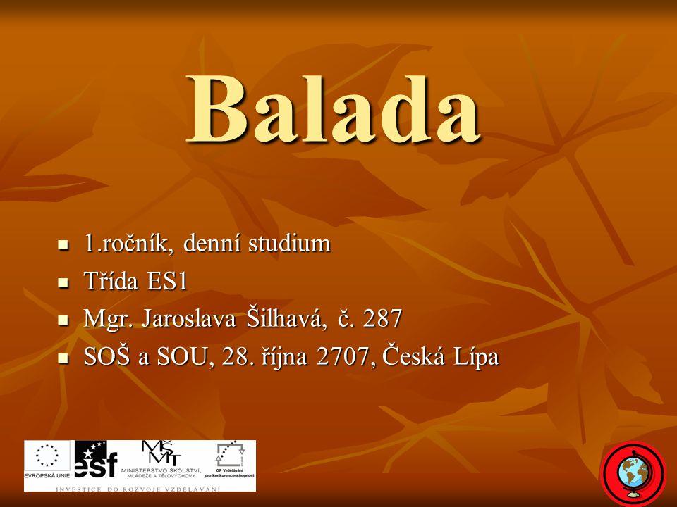 Balada 1.ročník, denní studium 1.ročník, denní studium Třída ES1 Třída ES1 Mgr.