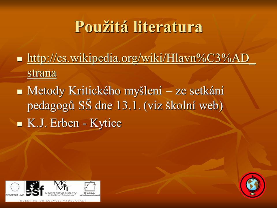 Použitá literatura http://cs.wikipedia.org/wiki/Hlavn%C3%AD_ strana http://cs.wikipedia.org/wiki/Hlavn%C3%AD_ strana http://cs.wikipedia.org/wiki/Hlavn%C3%AD_ strana http://cs.wikipedia.org/wiki/Hlavn%C3%AD_ strana Metody Kritického myšlení – ze setkání pedagogů SŠ dne 13.1.