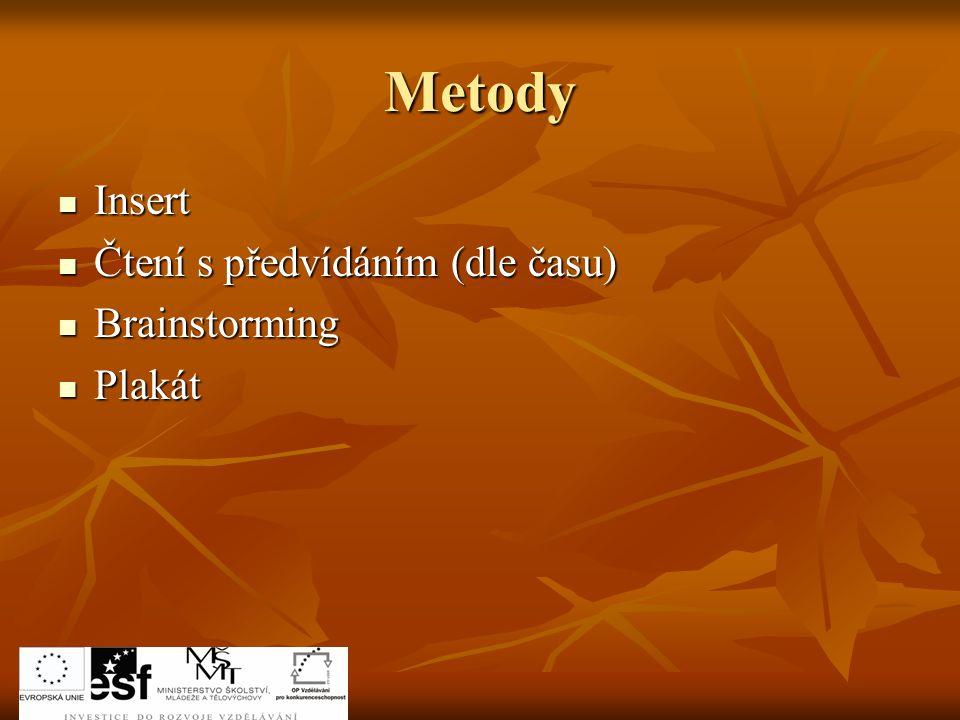 Metody Insert Insert Čtení s předvídáním (dle času) Čtení s předvídáním (dle času) Brainstorming Brainstorming Plakát Plakát
