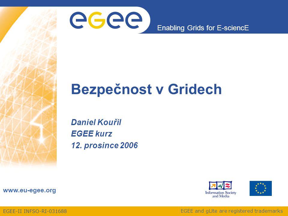 EGEE-II INFSO-RI-031688 Enabling Grids for E-sciencE www.eu-egee.org EGEE and gLite are registered trademarks Bezpečnost v Gridech Daniel Kouřil EGEE