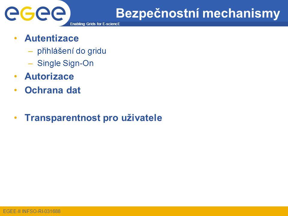 Enabling Grids for E-sciencE EGEE-II INFSO-RI-031688 Bezpečnostní mechanismy Autentizace –přihlášení do gridu –Single Sign-On Autorizace Ochrana dat Transparentnost pro uživatele
