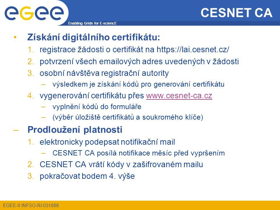 Enabling Grids for E-sciencE EGEE-II INFSO-RI-031688 PKI v Gridech PKI je nejčastější autentizační mechanismus v gridech Proxy certifikáty –podpora SSO a delegování –zobecnění principu CA – uživatel podepisuje další certifikáty  uživatel může vytvořit pouze proxy pro svou identitu  libovolně dlouhý řetěz proxy certifikátů –pouze krátkodobé (8 hodin) –proxy certifikát je uložen na disku nešifrovaně VOMS –atributová služba, správa skupin a rolí v rámcí VO –atributy jsou ukládány uvnitř proxy certifikátů Přihlášení do gridu = vytvoření proxy certifikátu