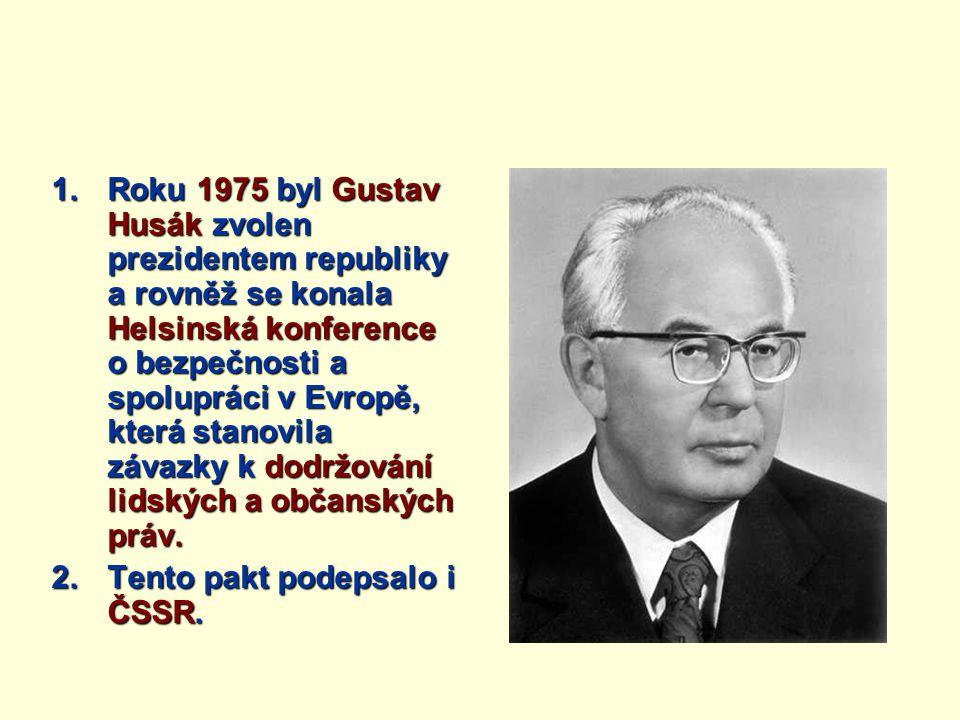 1.Roku 1975 byl Gustav Husák zvolen prezidentem republiky a rovněž se konala Helsinská konference o bezpečnosti a spolupráci v Evropě, která stanovila