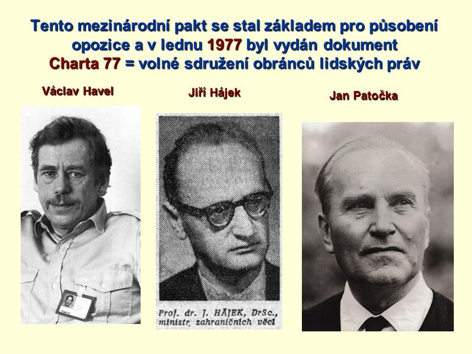 Tento mezinárodní pakt se stal základem pro působení opozice a v lednu 1977 byl vydán dokument Charta 77 = volné sdružení obránců lidských práv Václav Havel Jiří Hájek Jan Patočka