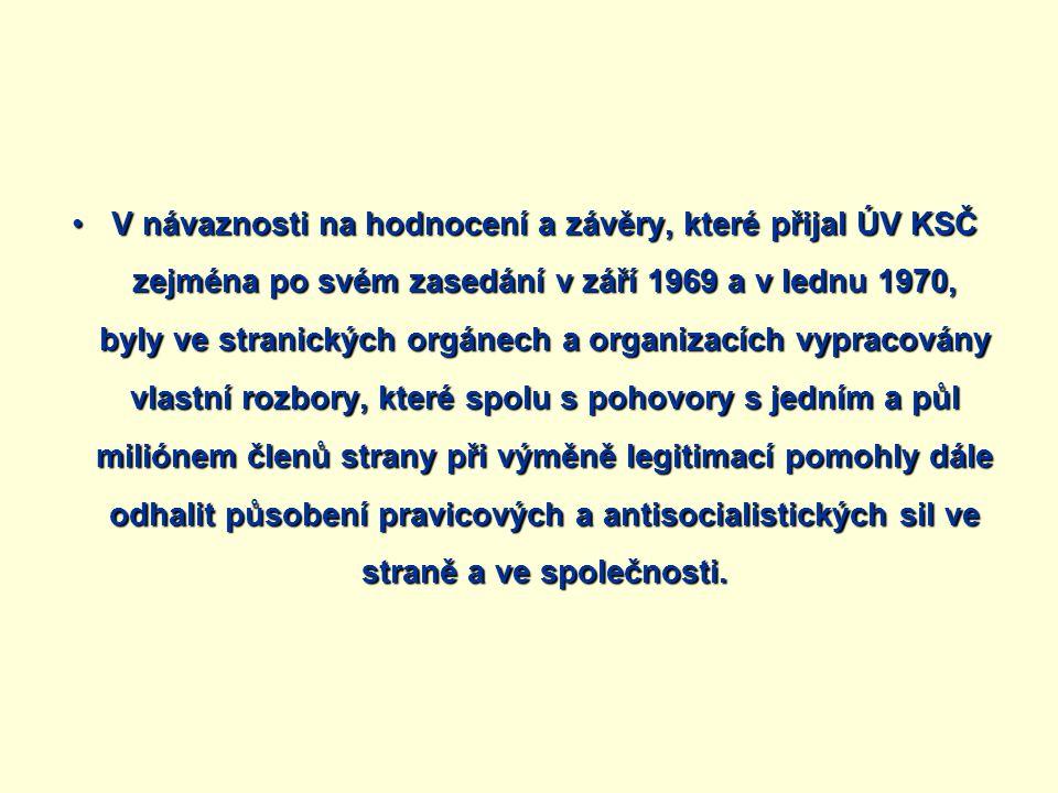 V návaznosti na hodnocení a závěry, které přijal ÚV KSČ zejména po svém zasedání v září 1969 a v lednu 1970, byly ve stranických orgánech a organizací