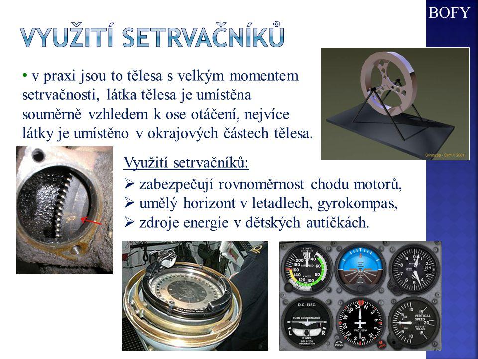 Využití setrvačníků:  zabezpečují rovnoměrnost chodu motorů,  umělý horizont v letadlech, gyrokompas,  zdroje energie v dětských autíčkách.