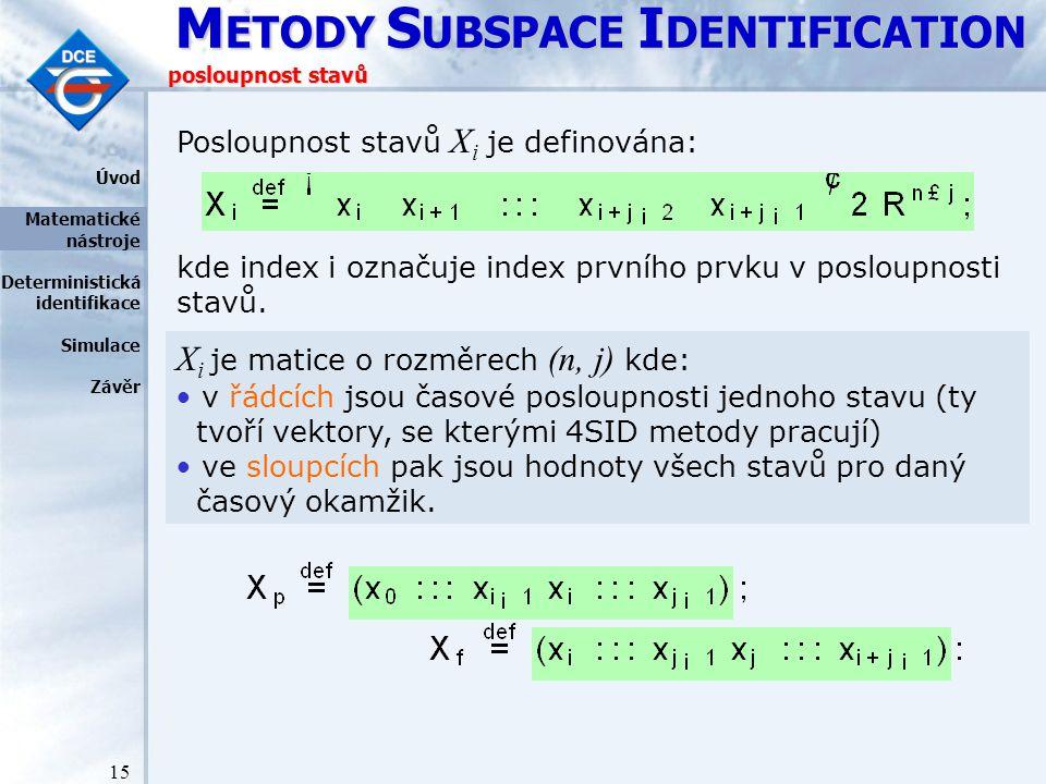 M ETODY S UBSPACE I DENTIFICATION 15 posloupnost stavů Posloupnost stavů X i je definována: kde index i označuje index prvního prvku v posloupnosti stavů.