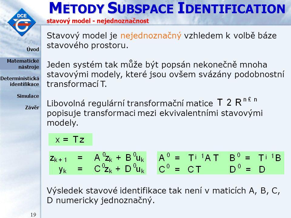 M ETODY S UBSPACE I DENTIFICATION 19 Stavový model je nejednoznačný vzhledem k volbě báze stavového prostoru.
