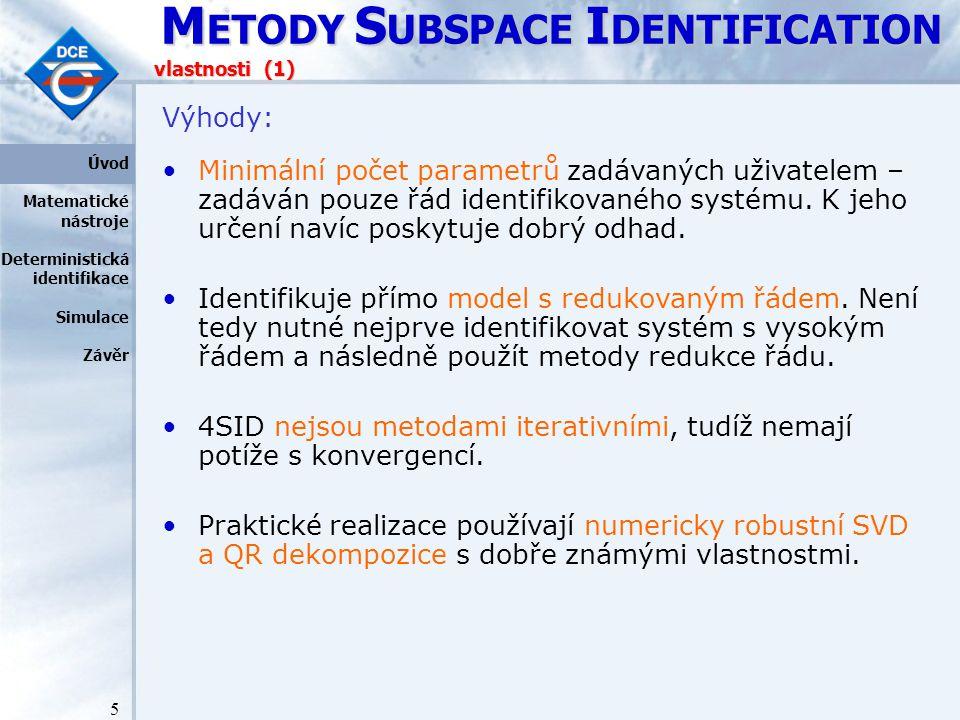 M ETODY S UBSPACE I DENTIFICATION 5 vlastnosti (1) Výhody: Minimální počet parametrů zadávaných uživatelem – zadáván pouze řád identifikovaného systému.