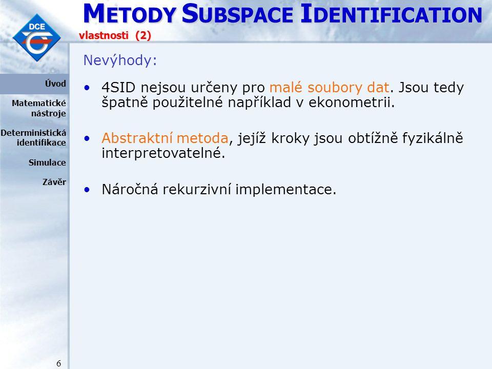M ETODY S UBSPACE I DENTIFICATION 6 vlastnosti (2) Nevýhody: 4SID nejsou určeny pro malé soubory dat.