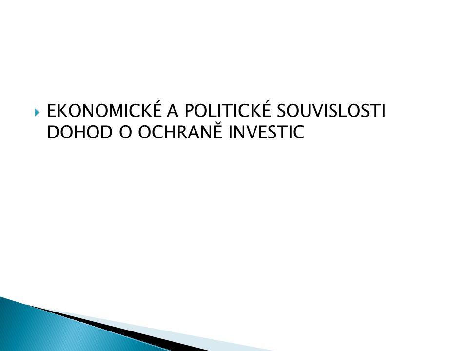  EKONOMICKÉ A POLITICKÉ SOUVISLOSTI DOHOD O OCHRANĚ INVESTIC