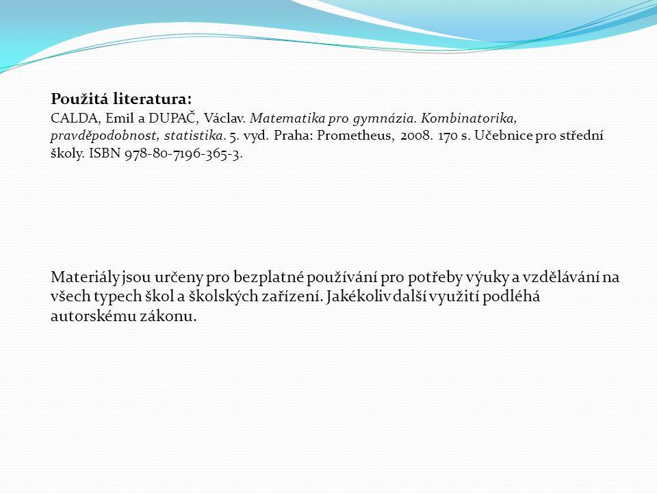 Použitá literatura: CALDA, Emil a DUPAČ, Václav. Matematika pro gymnázia.